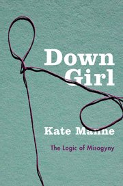 Cover of Down Girl: The Logic of Misogyny